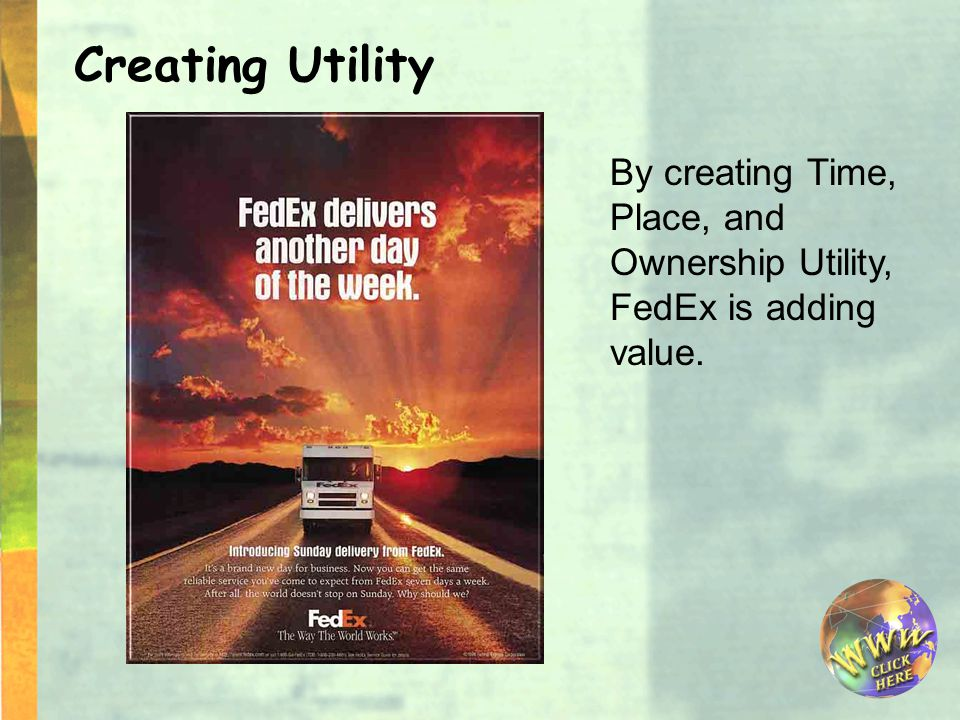 By creating Time, Place, and Ownership Utility, FedEx is adding value. Creating Utility