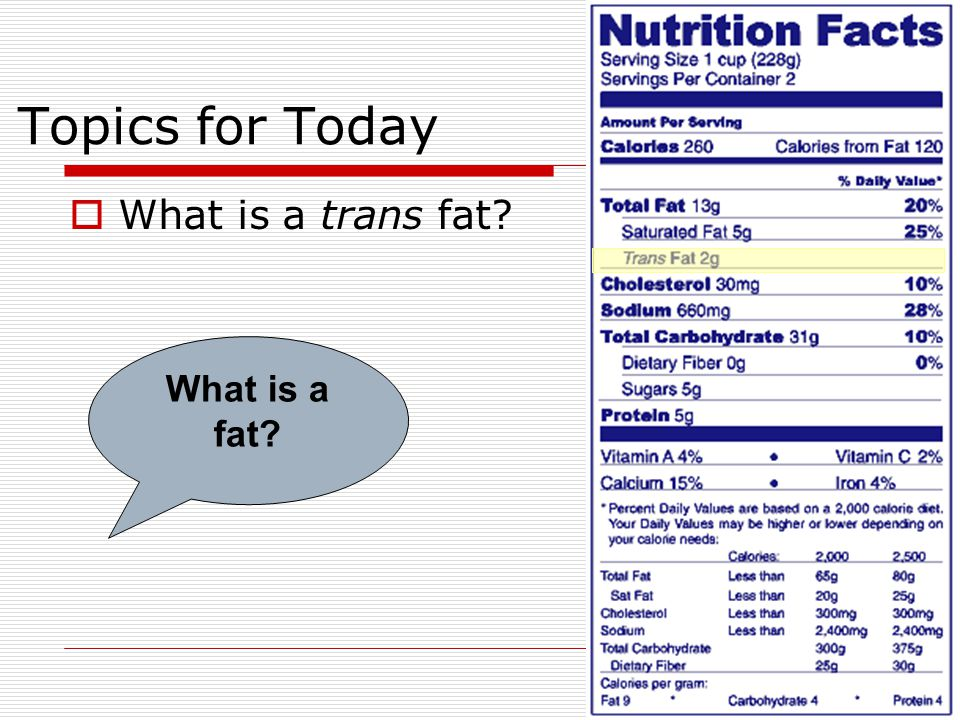 Topics for Today  What is a trans fat? What is a fat?