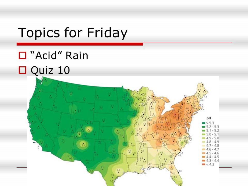 Topics for Friday  Acid Rain  Quiz 10