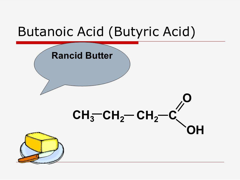 Butanoic Acid (Butyric Acid) Rancid Butter C OH O CH 2 CH 3