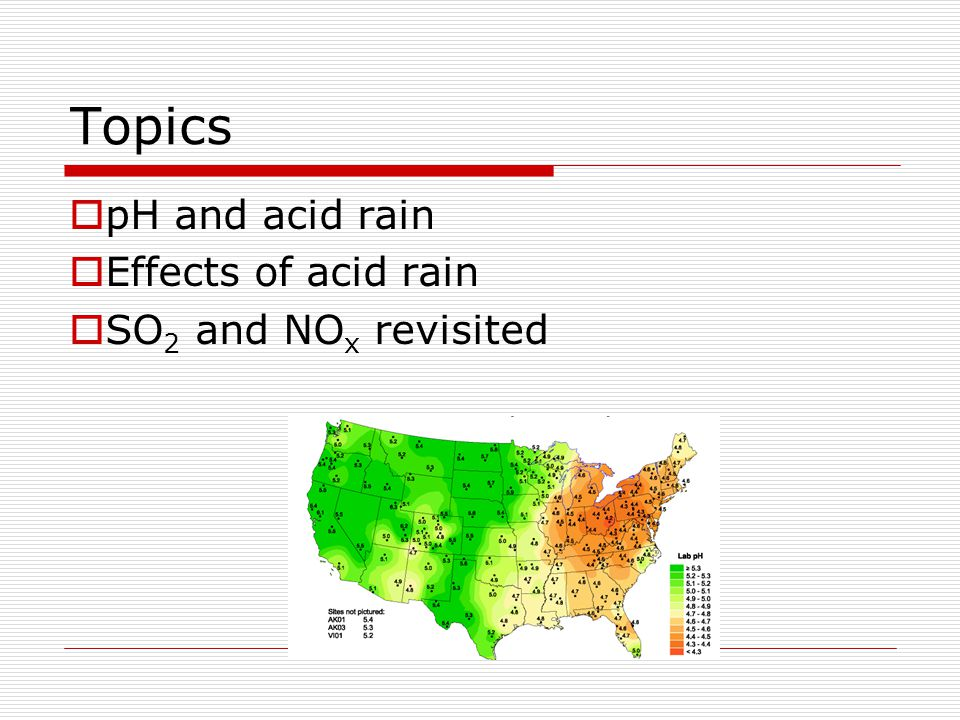 Topics  pH and acid rain  Effects of acid rain  SO 2 and NO x revisited