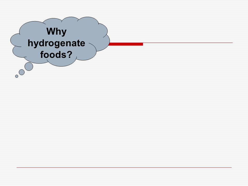 Why hydrogenate foods