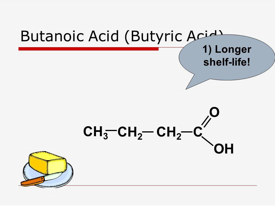 Butanoic Acid (Butyric Acid) C OH O CH 2 CH 3 1) Longer shelf-life!