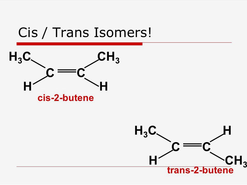 CC CH 3 H3CH3C HH CC HH3CH3C H Cis / Trans Isomers! cis-2-butene trans-2-butene