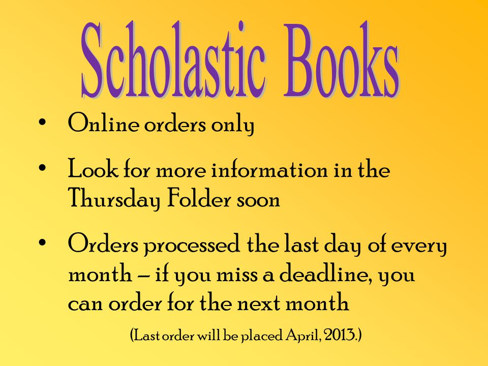 Online orders only Look for more information in the Thursday Folder soon Orders processed the last day of every month – if you miss a deadline, you can order for the next month (Last order will be placed April, 2013.)