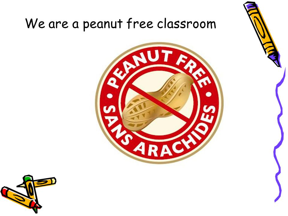 We are a peanut free classroom