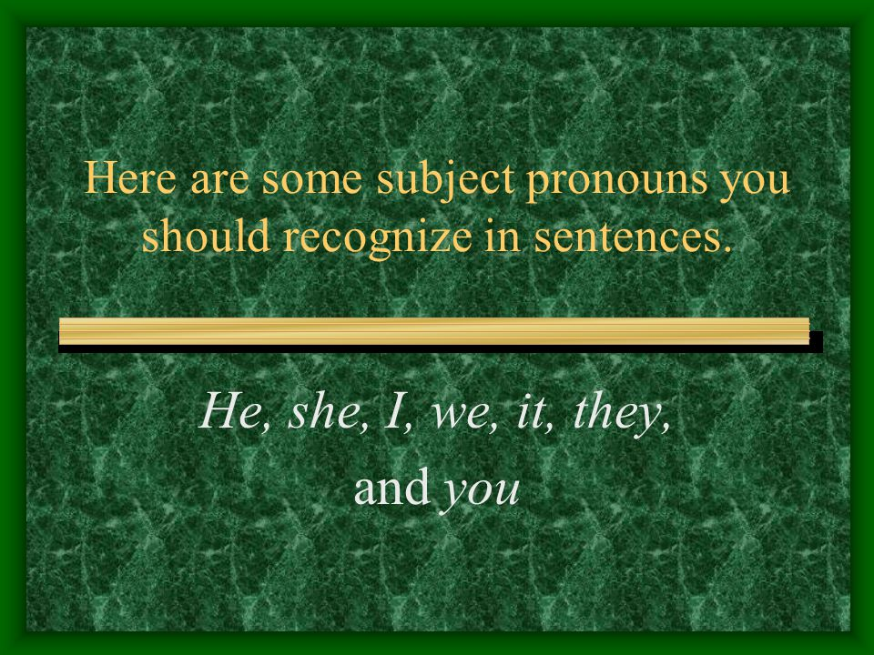 Here are some subject pronouns you should recognize in sentences. He, she, I, we, it, they, and you
