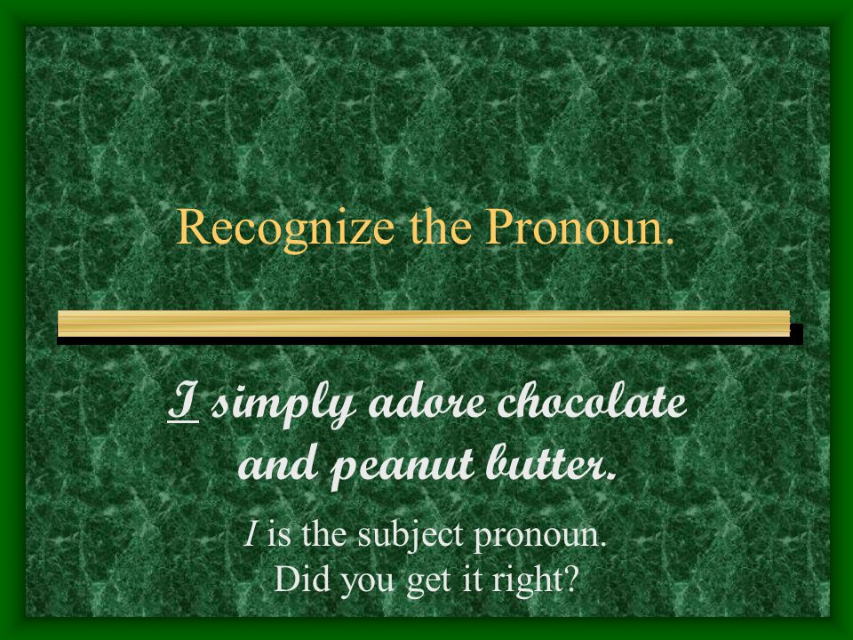 What are the pronouns.Mrs. Walker loves chocolate too much.