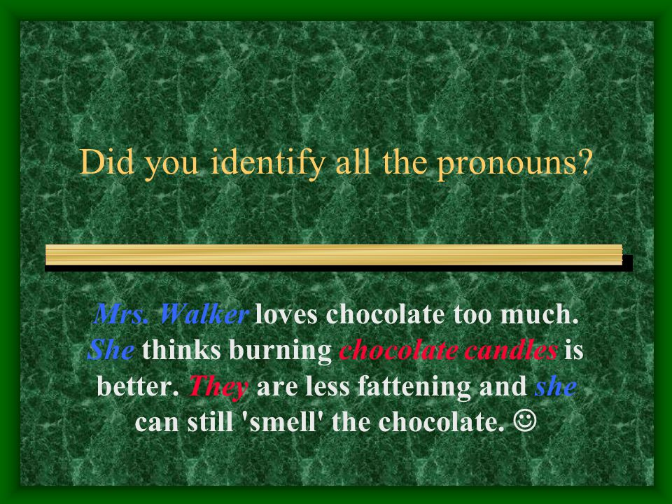Here are some more sentences with subject pronouns: The chocolate bonbons were great.