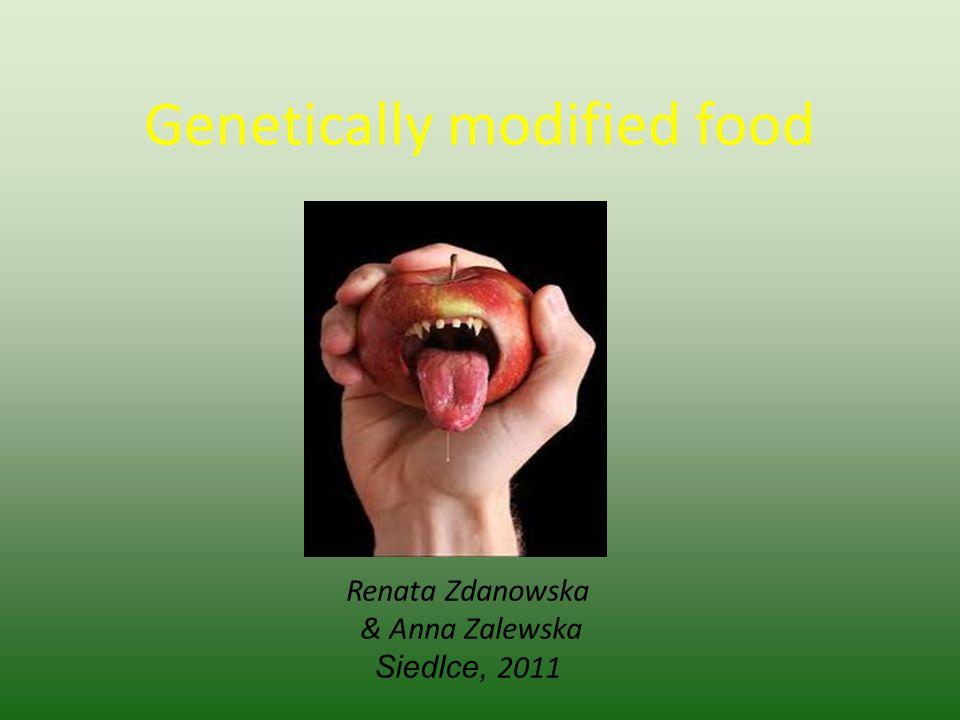 Genetically modified food Renata Zdanowska & Anna Zalewska Siedlce, 2011