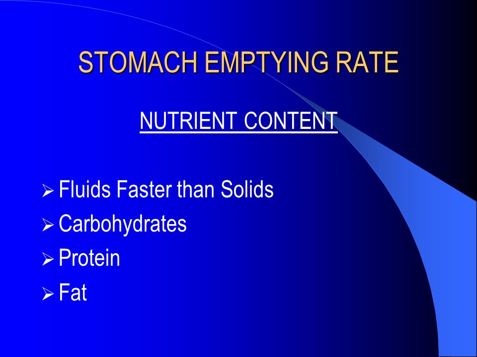 STOMACH EMPTYING RATE NUTRIENT CONTENT  Fluids Faster than Solids  Carbohydrates  Protein  Fat