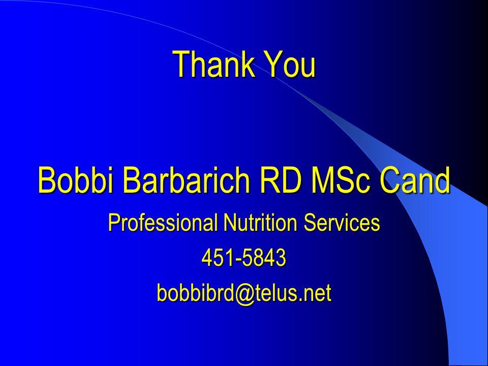 Thank You Bobbi Barbarich RD MSc Cand Professional Nutrition Services 451-5843bobbibrd@telus.net