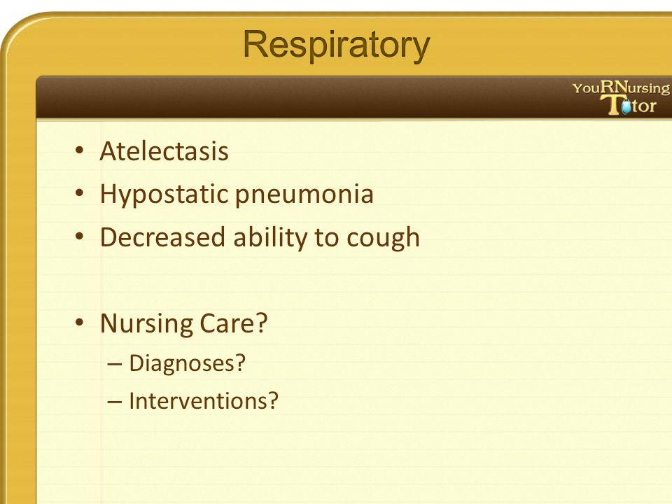 Atelectasis Hypostatic pneumonia Decreased ability to cough Nursing Care.
