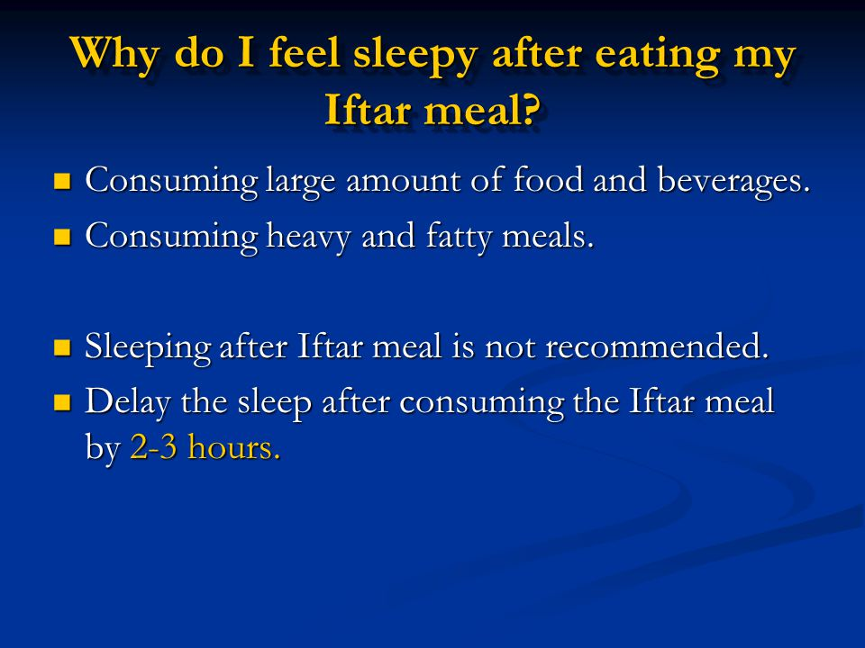 Why do I feel sleepy after eating my Iftar meal? Consuming large amount of food and beverages. Consuming large amount of food and beverages. Consuming