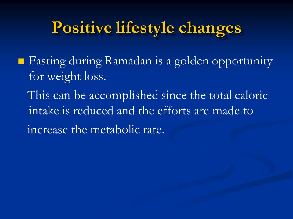 Fasting during Ramadan is a golden opportunity for weight loss. This can be accomplished since the total caloric intake is reduced and the efforts are