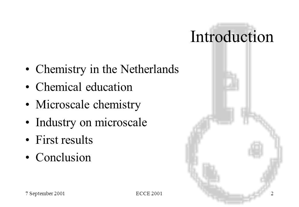 7 September 2001ECCE 20012 Introduction Chemistry in the Netherlands Chemical education Microscale chemistry Industry on microscale First results Conclusion