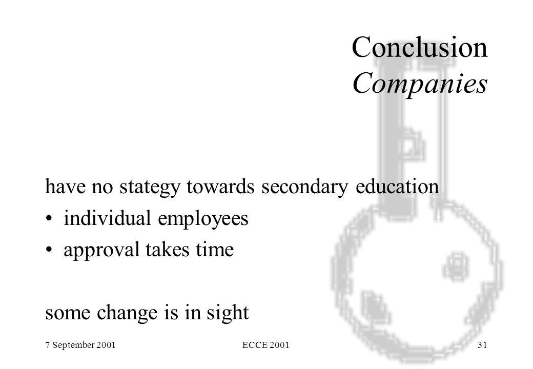 7 September 2001ECCE 200131 Conclusion Companies have no stategy towards secondary education individual employees approval takes time some change is in sight