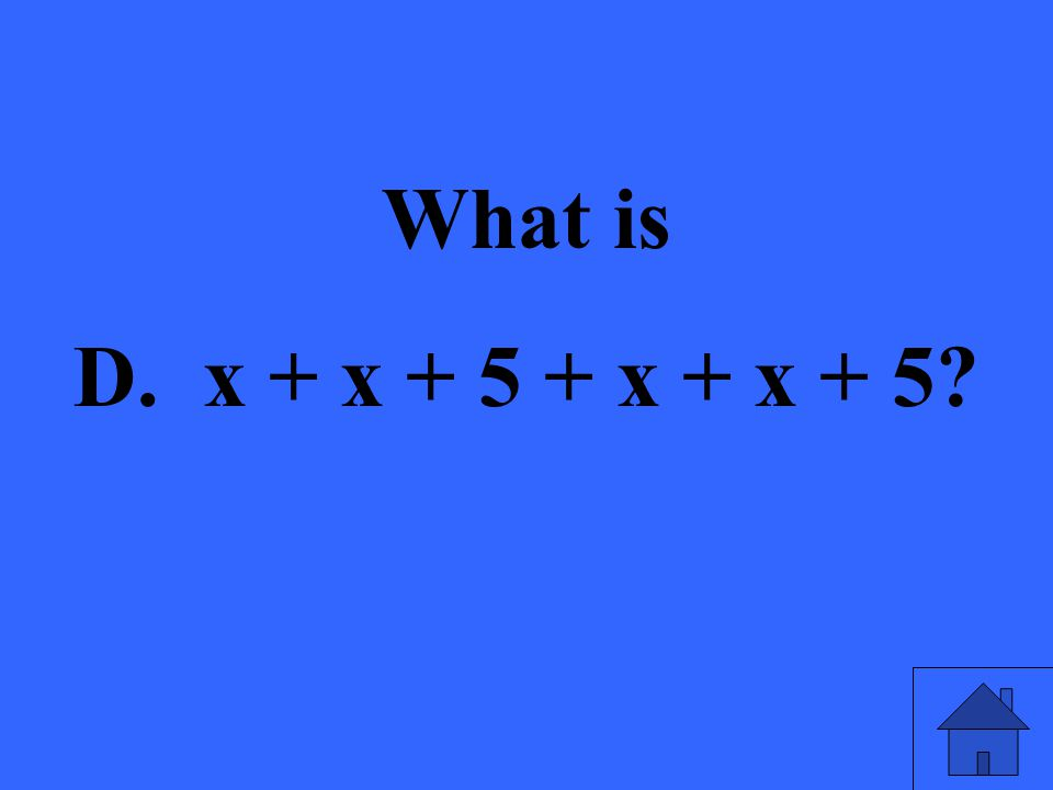 What is D. x + x + 5 + x + x + 5