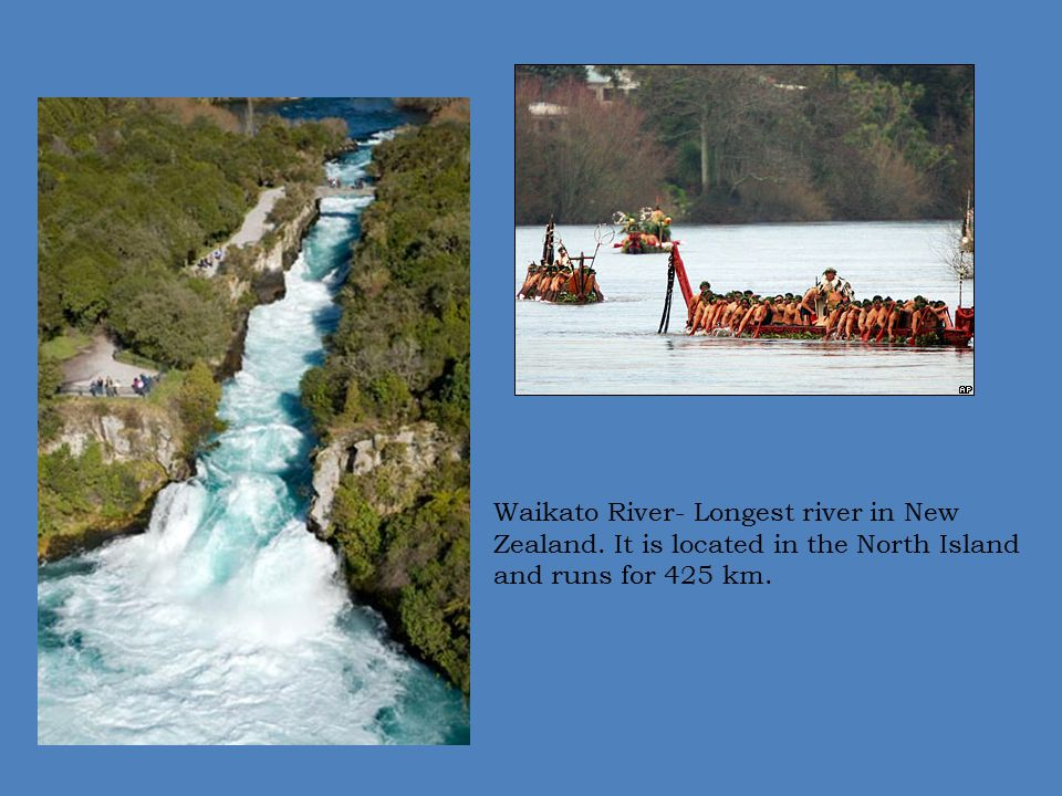 Waikato River- Longest river in New Zealand. It is located in the North Island and runs for 425 km.