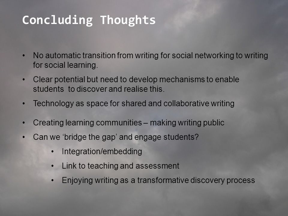 Concluding Thoughts No automatic transition from writing for social networking to writing for social learning. Clear potential but need to develop mec