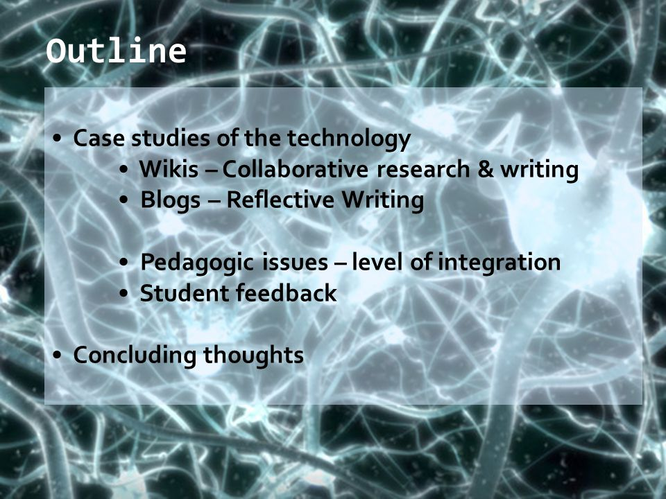 Outline Case studies of the technology Wikis – Collaborative research & writing Blogs – Reflective Writing Pedagogic issues – level of integration Stu