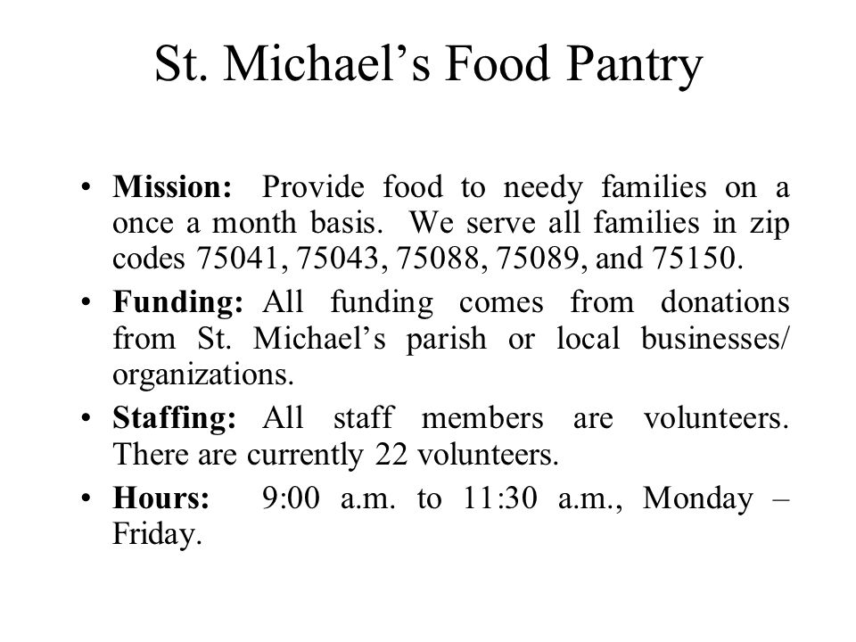 St.Michael's Food Pantry Mission:Provide food to needy families on a once a month basis.