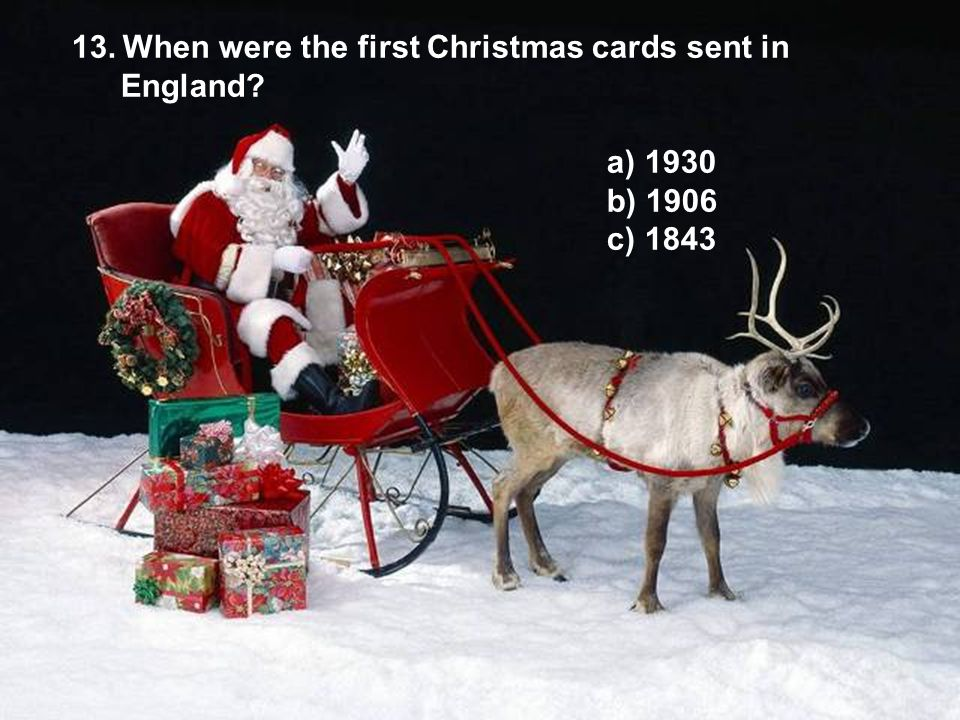 13. When were the first Christmas cards sent in England? a) 1930 b) 1906 c) 1843