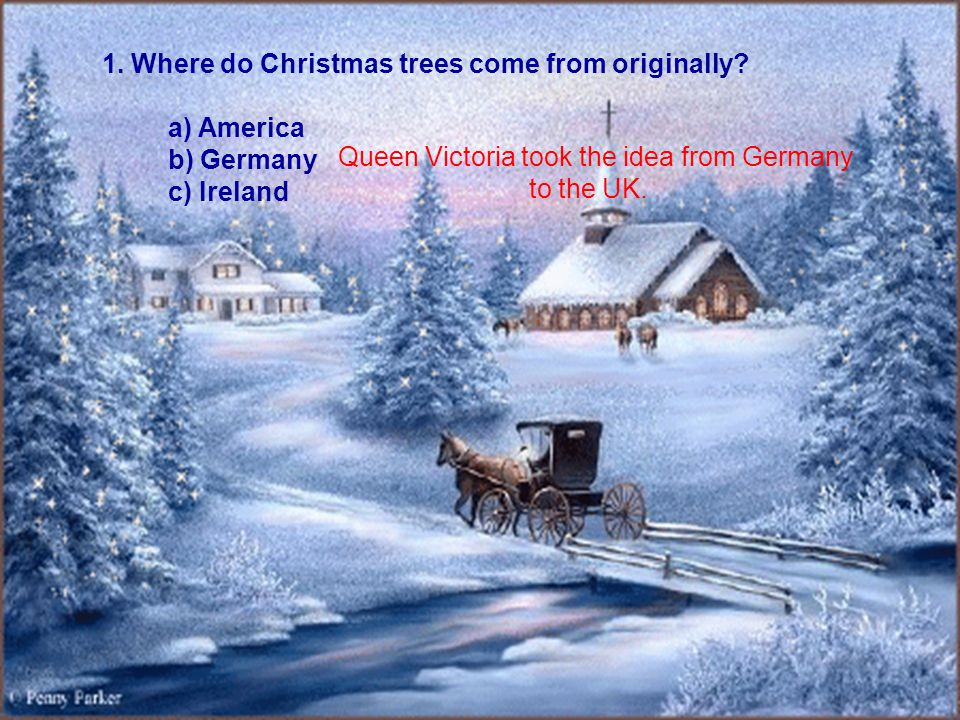 Check your answers: Russia Grandfather Frost and Maiden England Father Christmas USA Santa Claus France Pere Noel Australia Father Christmas Hungary Jezuska (Christ – Child) Norway Julenisse (a Gnome) Sweden Tomte (a Gnome) Denmark Nisse (a Gnome) Germany Christkind (Christ – Child) Holland Saint Nickolas Italy Befana (a Fairy)
