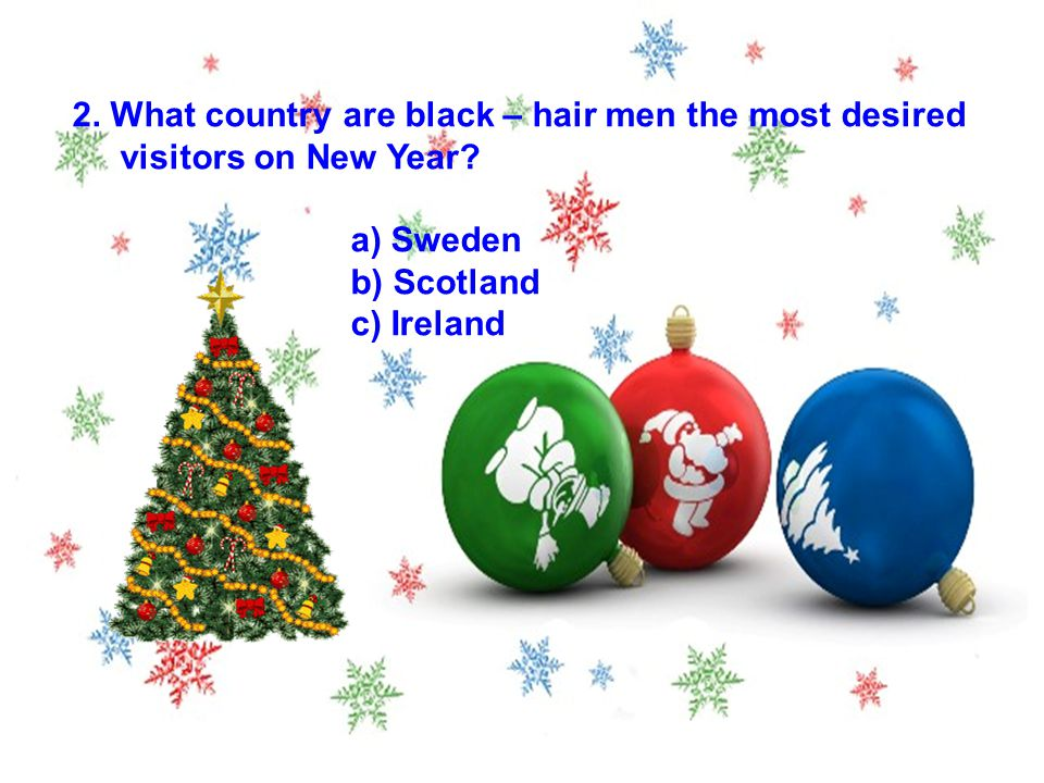 2. What country are black – hair men the most desired visitors on New Year? a) Sweden b) Scotland c) Ireland