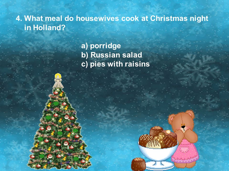 4. What meal do housewives cook at Christmas night in Holland? a) porridge b) Russian salad c) pies with raisins