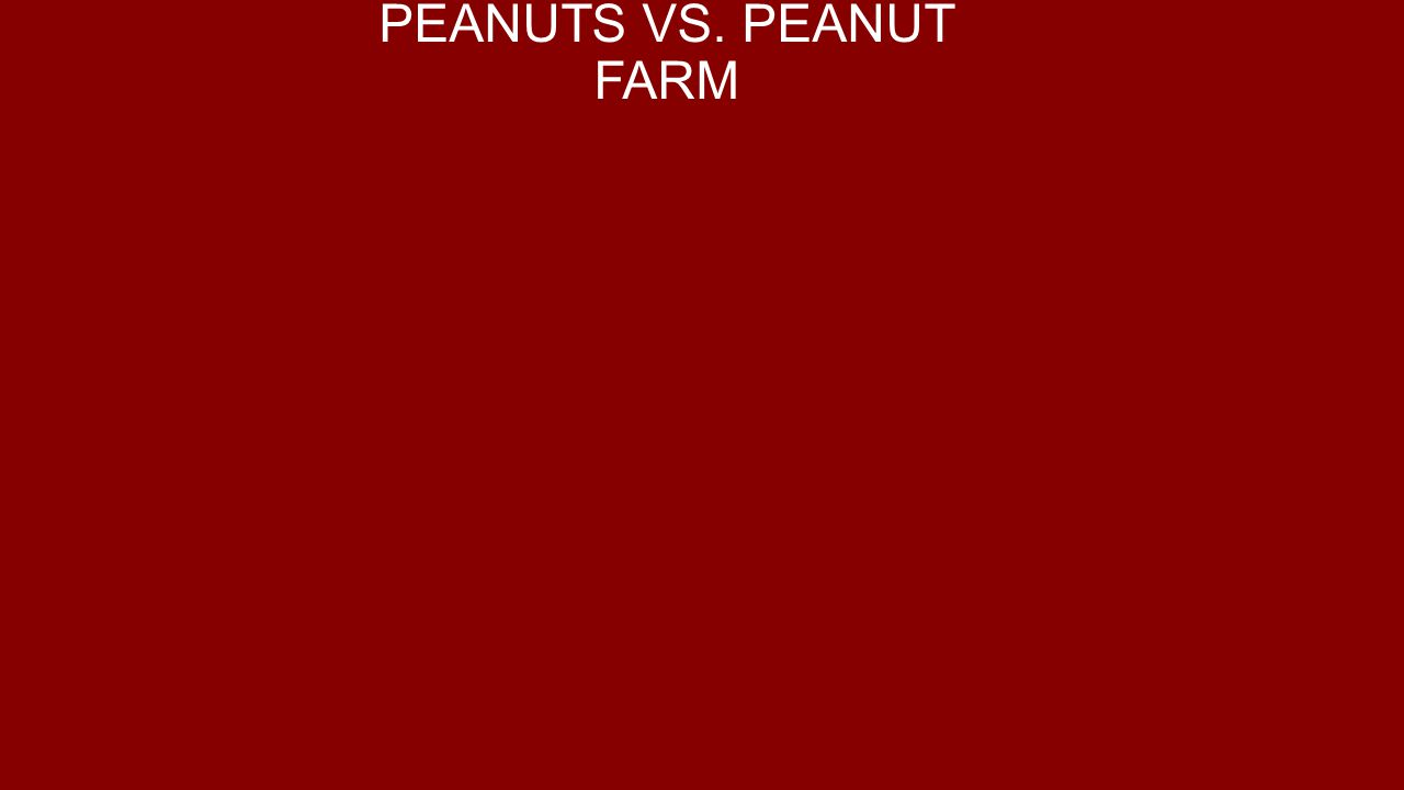 PEANUTS VS. PEANUT FARM
