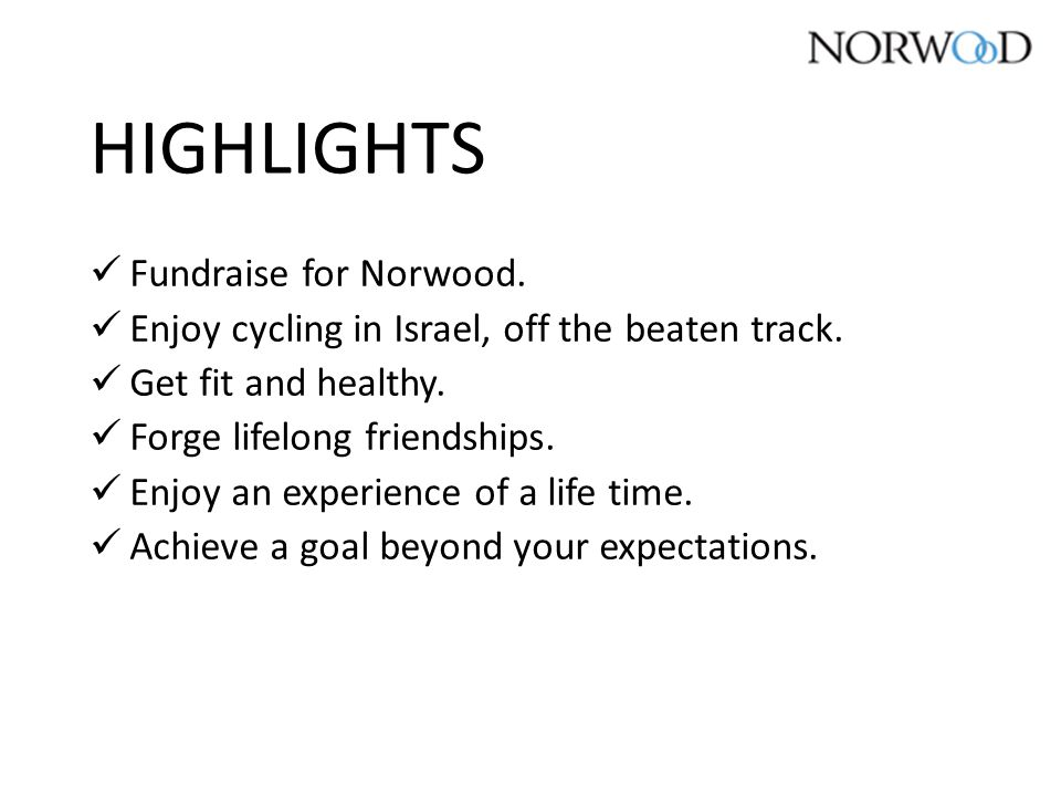 HIGHLIGHTS Fundraise for Norwood. Enjoy cycling in Israel, off the beaten track.