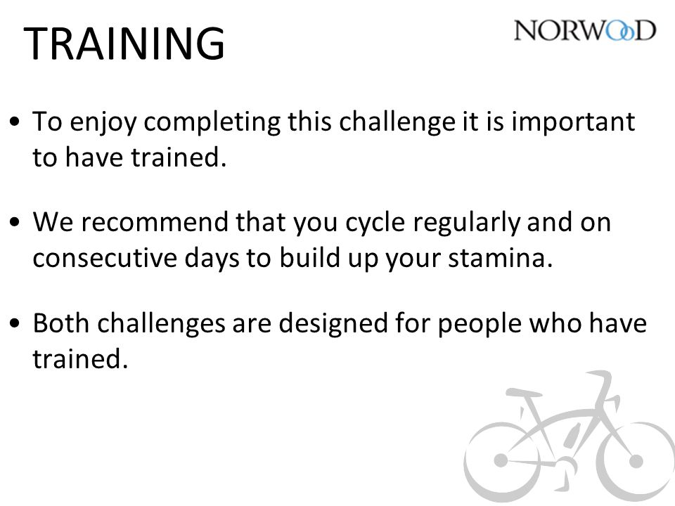 TRAINING To enjoy completing this challenge it is important to have trained.