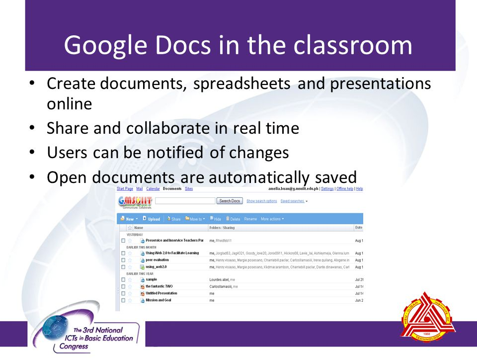 Google Docs in the classroom Create documents, spreadsheets and presentations online Share and collaborate in real time Users can be notified of chang
