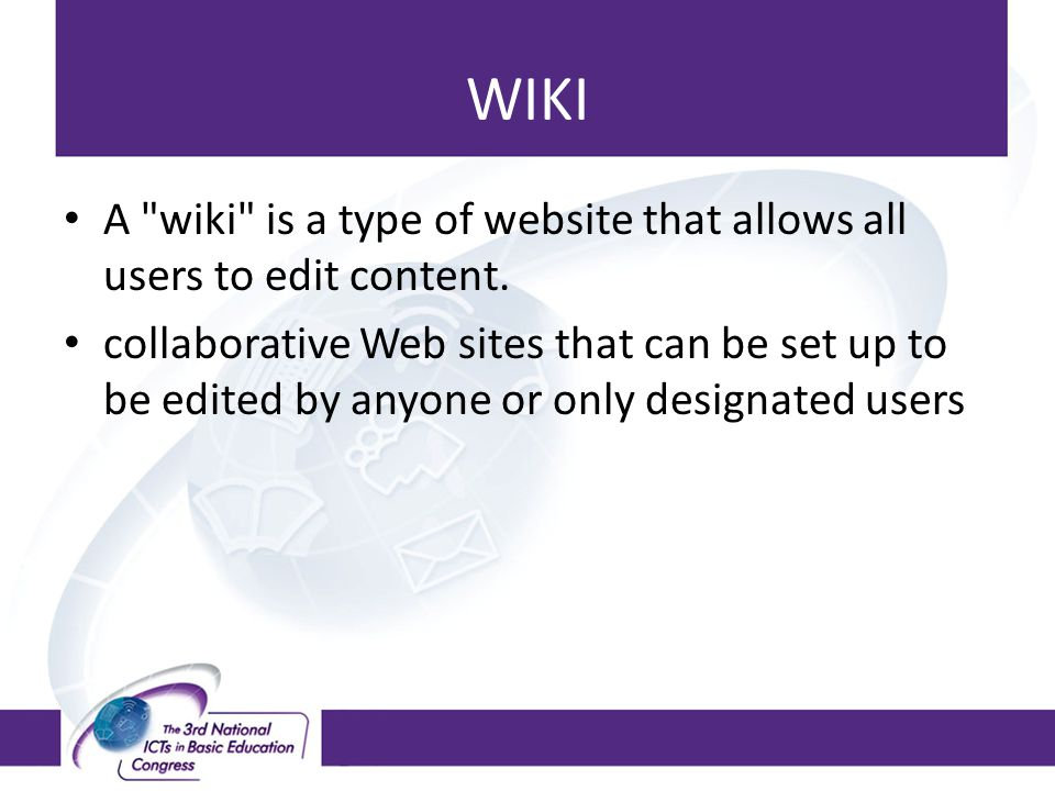 WIKI A wiki is a type of website that allows all users to edit content.