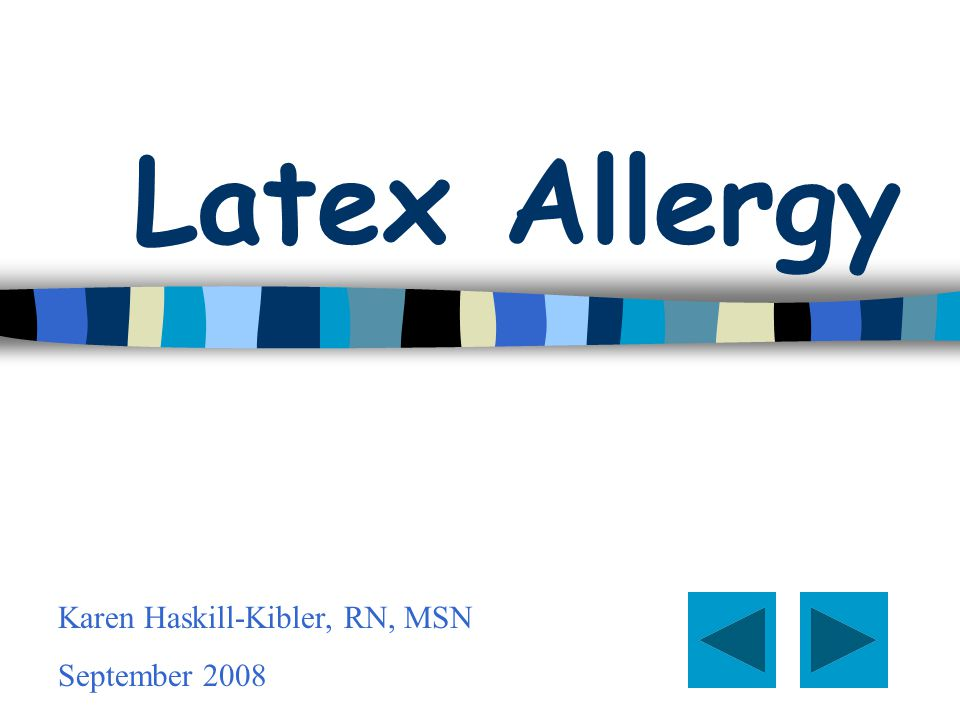 Latex Gloves n Most common cause of latex allergy n Airborne latex proteins (located in the powder or corn starch inside the gloves) are absorbed when the powder used to lubricate latex gloves come in contact to the skin.
