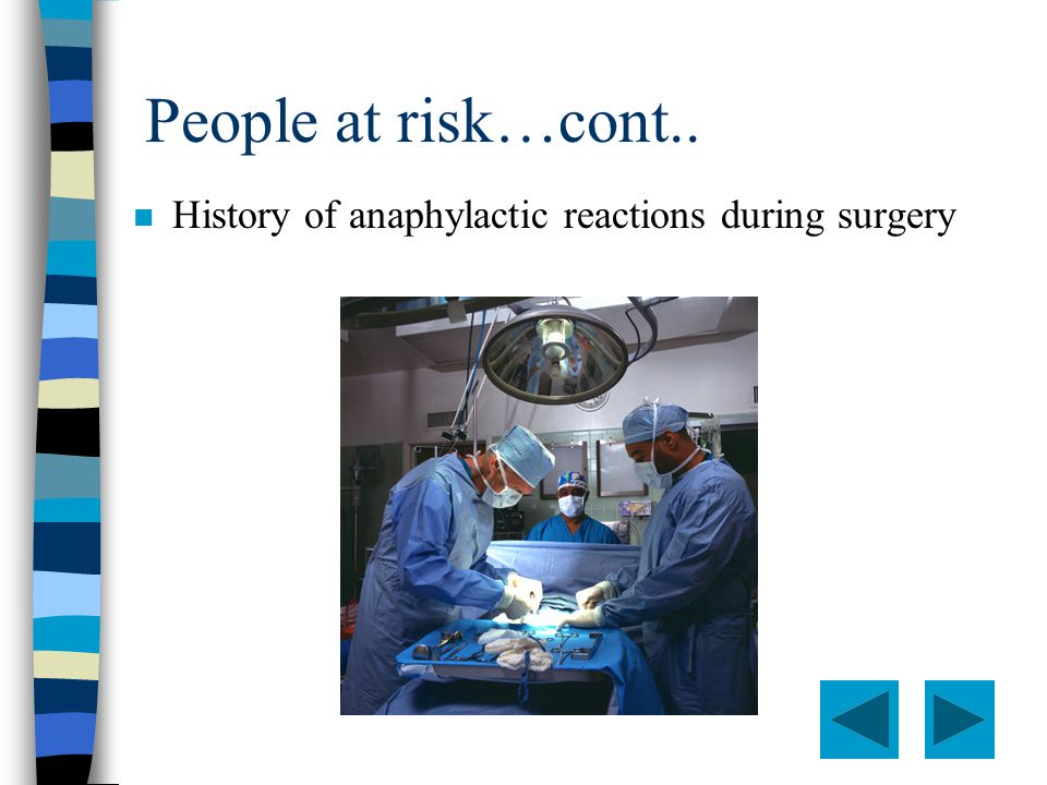 People at risk…cont.. n History of anaphylactic reactions during surgery