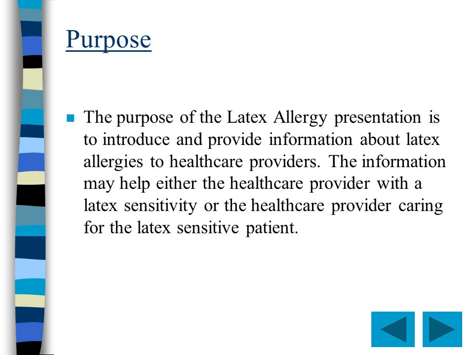 Be sensitive to hidden latex, such as latex in the balloons of most pulmonary artery catheters Document the latex allergy in: powerchart, on nursing assessment forms, and patient care documents/records Nursing Guidelines