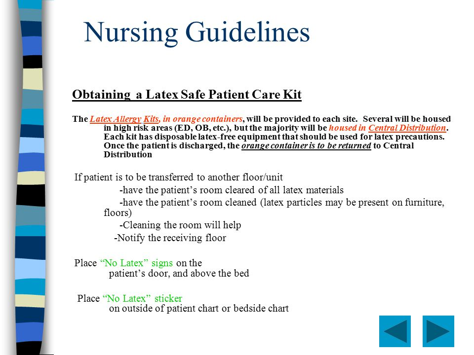 Nursing Guidelines Obtaining a Latex Safe Patient Care Kit The Latex Allergy Kits, in orange containers, will be provided to each site.