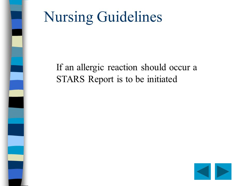 If an allergic reaction should occur a STARS Report is to be initiated Nursing Guidelines