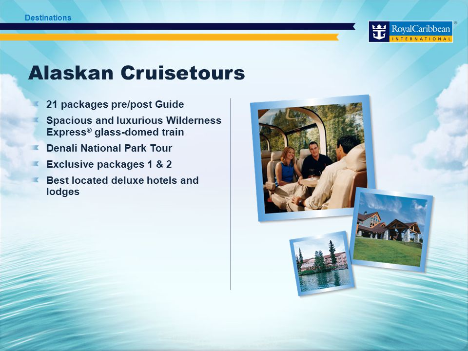 Alaskan Cruisetours 21 packages pre/post Guide Spacious and luxurious Wilderness Express ® glass-domed train Denali National Park Tour Exclusive packages 1 & 2 Best located deluxe hotels and lodges Destinations