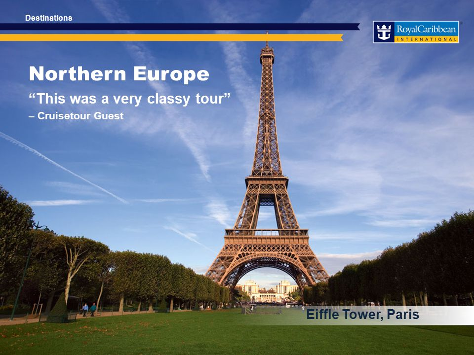Northern Europe This was a very classy tour – Cruisetour Guest Eiffle Tower, Paris Destinations