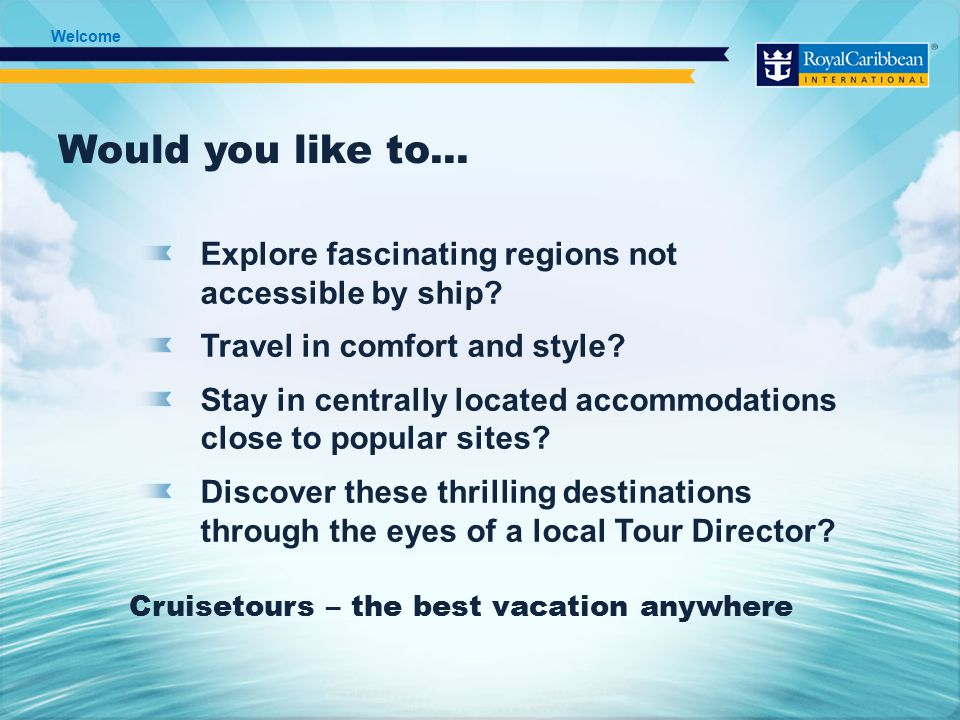 Cruisetours: The Best Vacation Anywhere The Experience Destinations Benefits of a Cruisetour