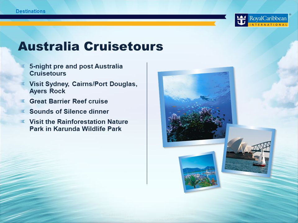 Australia Cruisetours 5-night pre and post Australia Cruisetours Visit Sydney, Cairns/Port Douglas, Ayers Rock Great Barrier Reef cruise Sounds of Silence dinner Visit the Rainforestation Nature Park in Karunda Wildlife Park Destinations