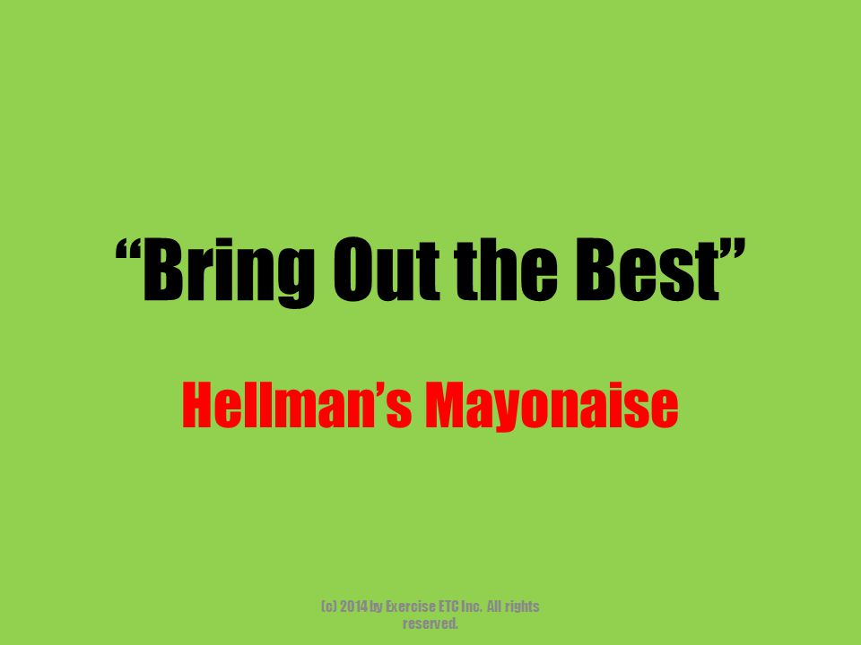 """""""Bring Out the Best"""" Hellman's Mayonaise (c) 2014 by Exercise ETC Inc. All rights reserved."""