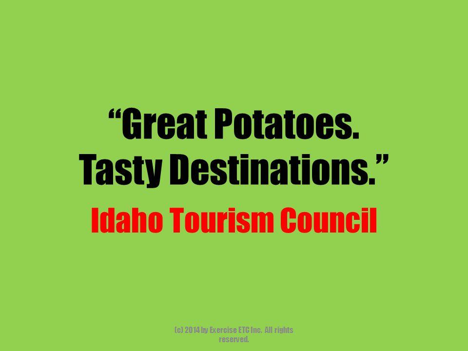 Great Potatoes. Tasty Destinations. Idaho Tourism Council (c) 2014 by Exercise ETC Inc.