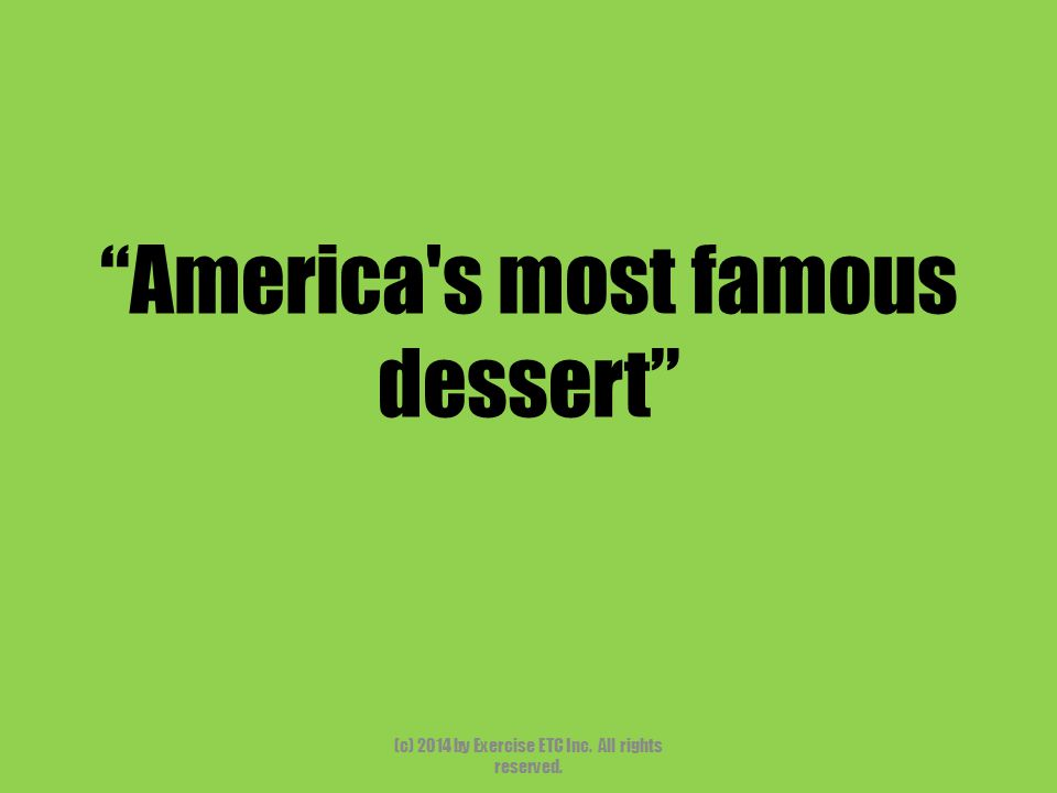 """""""America's most famous dessert"""" (c) 2014 by Exercise ETC Inc. All rights reserved."""
