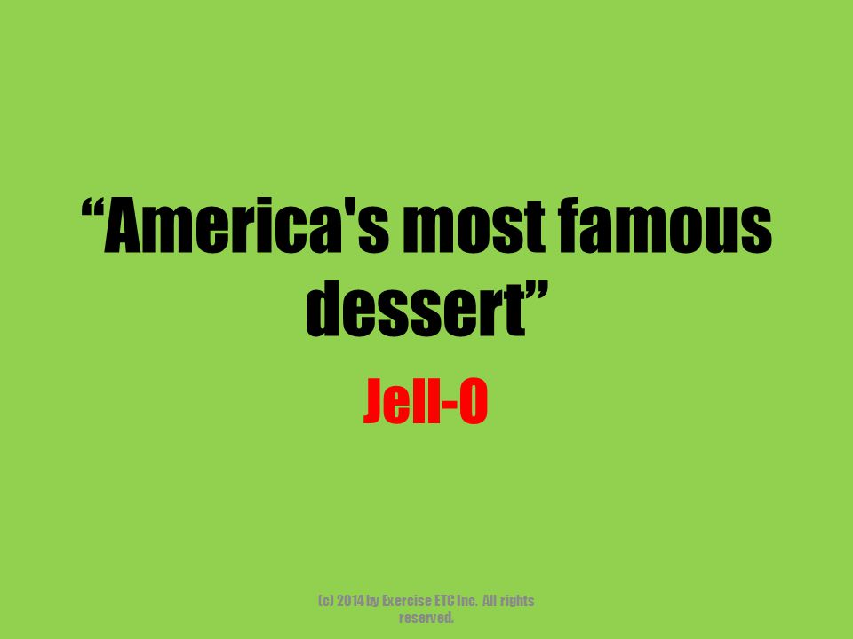 """""""America's most famous dessert"""" Jell-O (c) 2014 by Exercise ETC Inc. All rights reserved."""