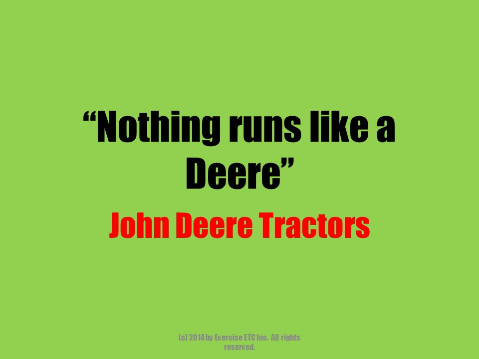 """""""Nothing runs like a Deere"""" John Deere Tractors (c) 2014 by Exercise ETC Inc. All rights reserved."""