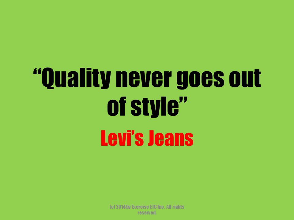 """""""Quality never goes out of style"""" Levi's Jeans (c) 2014 by Exercise ETC Inc. All rights reserved."""